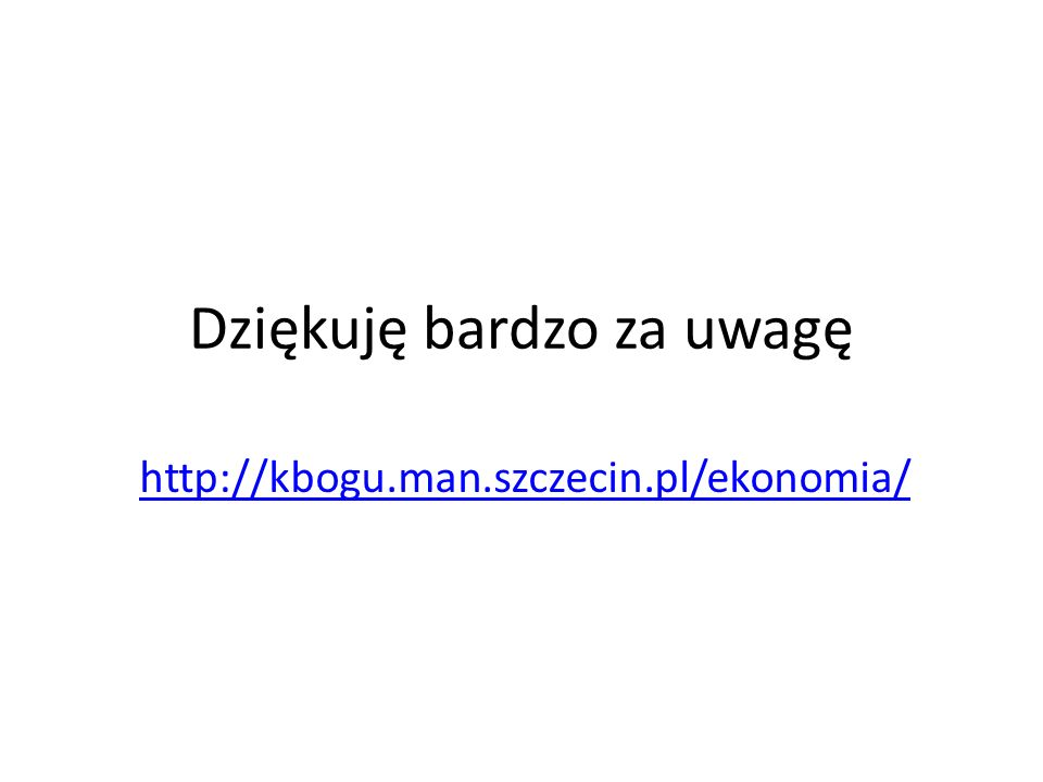 Dziękuję bardzo za uwagę http://kbogu.man.szczecin.pl/ekonomia/