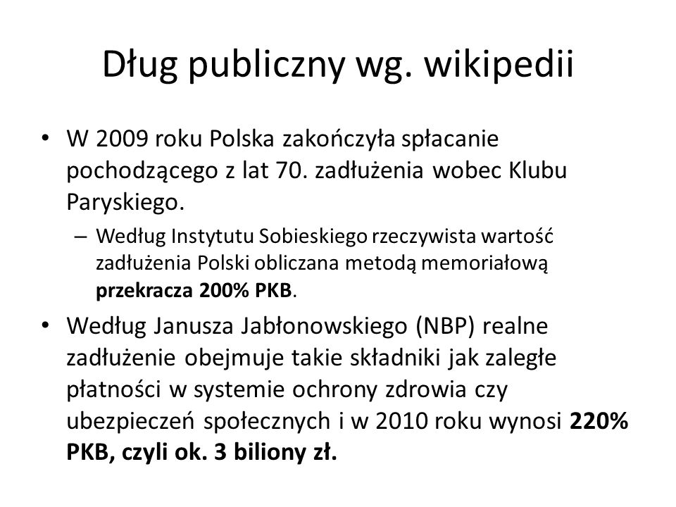 Dług publiczny wg. wikipedii W 2009 roku Polska zakończyła spłacanie pochodzącego z lat 70. zadłużenia wobec Klubu Paryskiego. – Według Instytutu Sobi