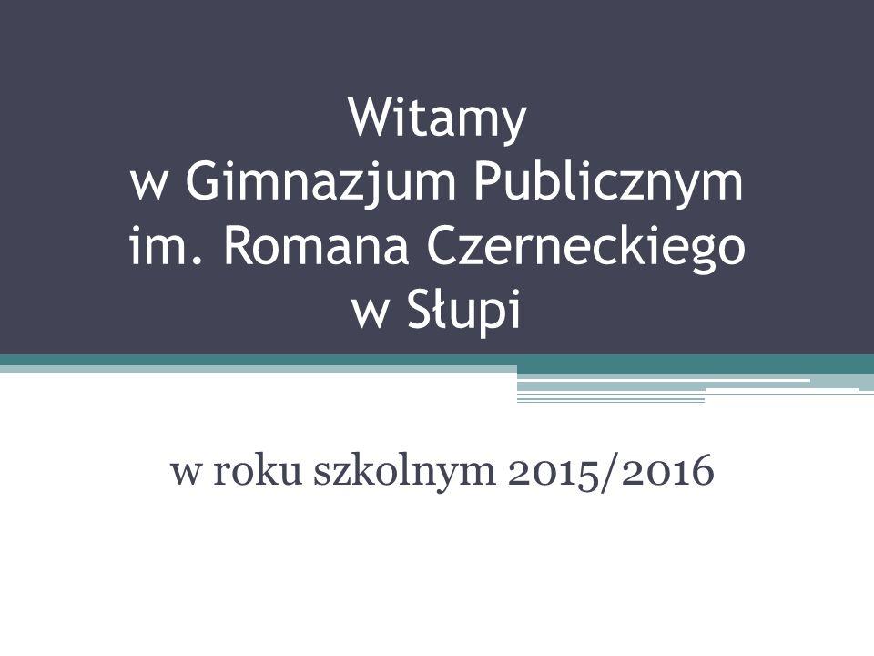 Witamy w Gimnazjum Publicznym im. Romana Czerneckiego w Słupi w roku szkolnym 2015/2016