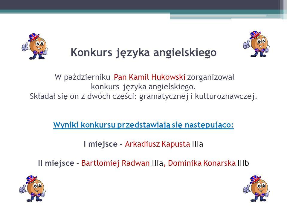 Konkurs języka angielskiego W październiku Pan Kamil Hukowski zorganizował konkurs języka angielskiego. Składał się on z dwóch części: gramatycznej i