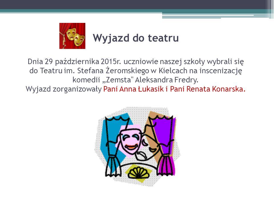 Wyjazd do teatru Dnia 29 października 2015r. uczniowie naszej szkoły wybrali się do Teatru im. Stefana Żeromskiego w Kielcach na inscenizację komedii