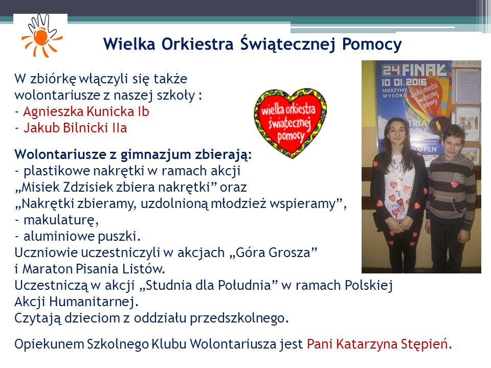 Wielka Orkiestra Świątecznej Pomocy W zbiórkę włączyli się także wolontariusze z naszej szkoły : - Agnieszka Kunicka Ib - Jakub Bilnicki IIa Wolontari