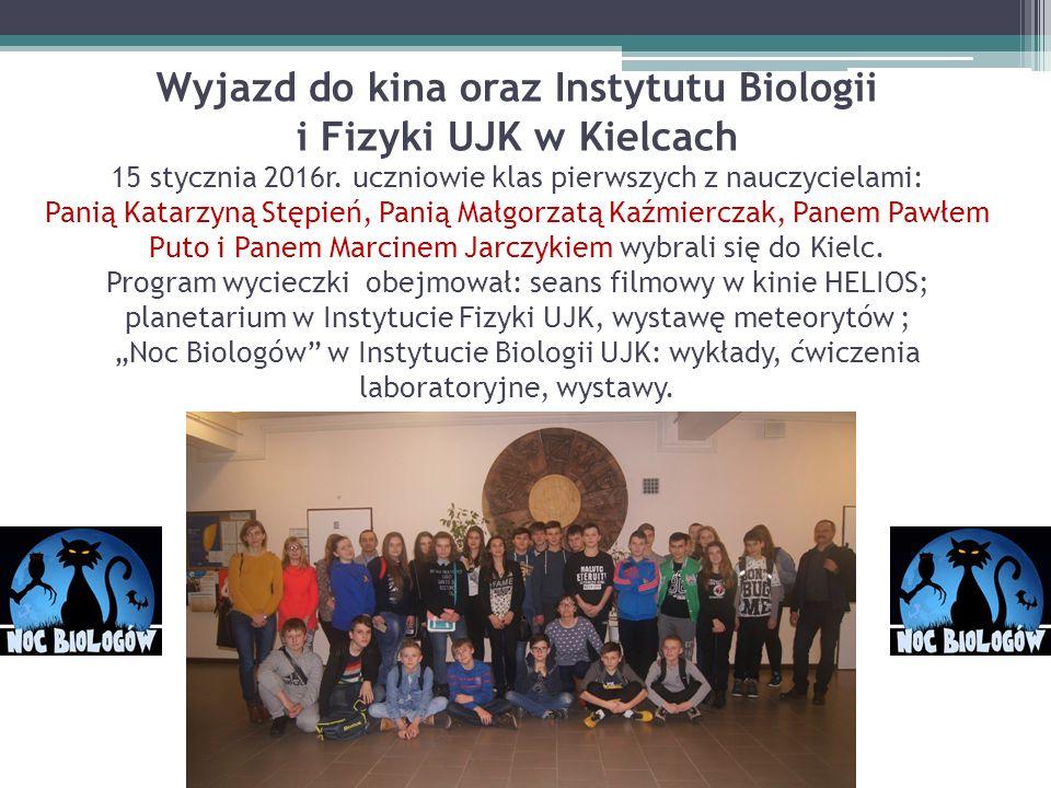 Wyjazd do kina oraz Instytutu Biologii i Fizyki UJK w Kielcach 15 stycznia 2016r. uczniowie klas pierwszych z nauczycielami: Panią Katarzyną Stępień,