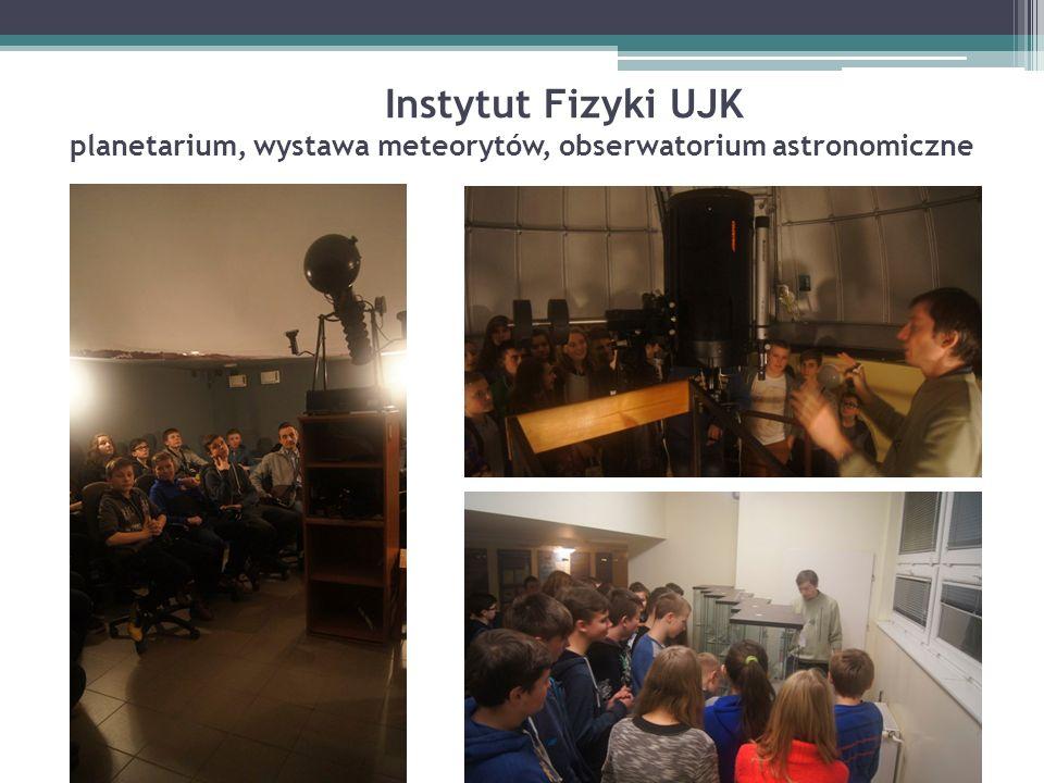 Instytut Fizyki UJK planetarium, wystawa meteorytów, obserwatorium astronomiczne