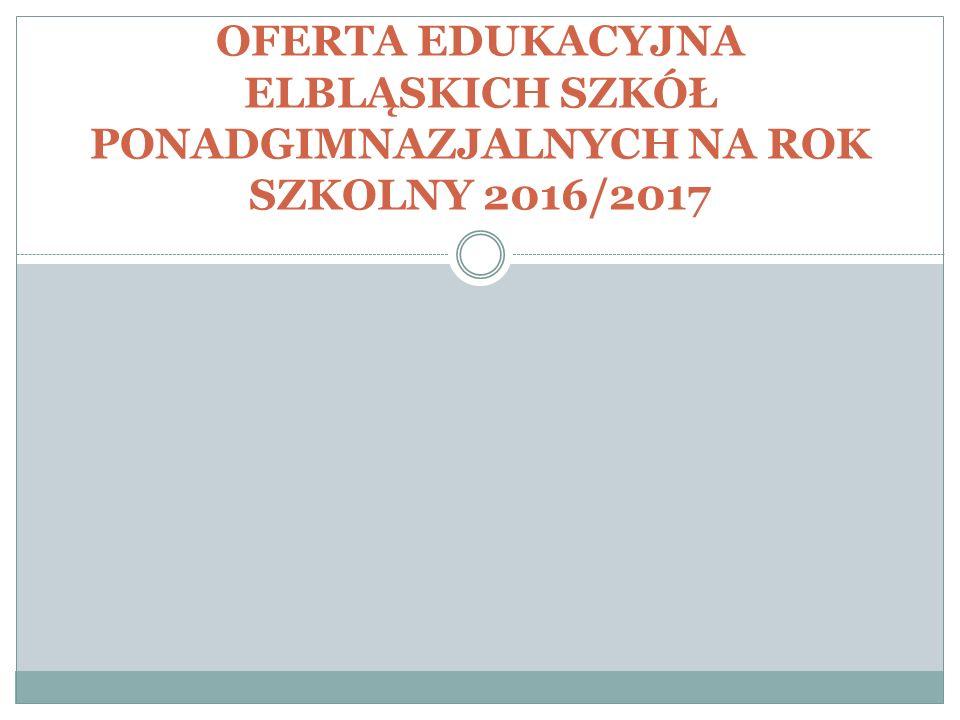 OFERTA EDUKACYJNA ELBLĄSKICH SZKÓŁ PONADGIMNAZJALNYCH NA ROK SZKOLNY 2016/2017