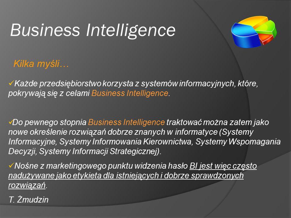 Business Intelligence Każde przedsiębiorstwo korzysta z systemów informacyjnych, które, pokrywają się z celami Business Intelligence.