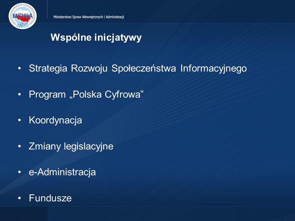 """Wspólne inicjatywy Strategia Rozwoju Społeczeństwa Informacyjnego Program """"Polska Cyfrowa Koordynacja Zmiany legislacyjne e-Administracja Fundusze"""