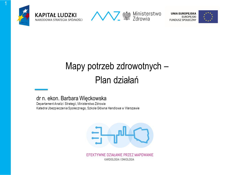 1 Mapy potrzeb zdrowotnych – Plan działań dr n. ekon. Barbara Więckowska Departament Analiz i Strategii, Ministerstwo Zdrowia Katedra Ubezpieczenia Sp