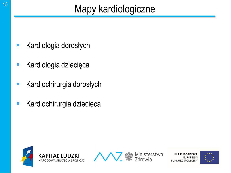 15 Mapy kardiologiczne  Kardiologia dorosłych  Kardiologia dziecięca  Kardiochirurgia dorosłych  Kardiochirurgia dziecięca