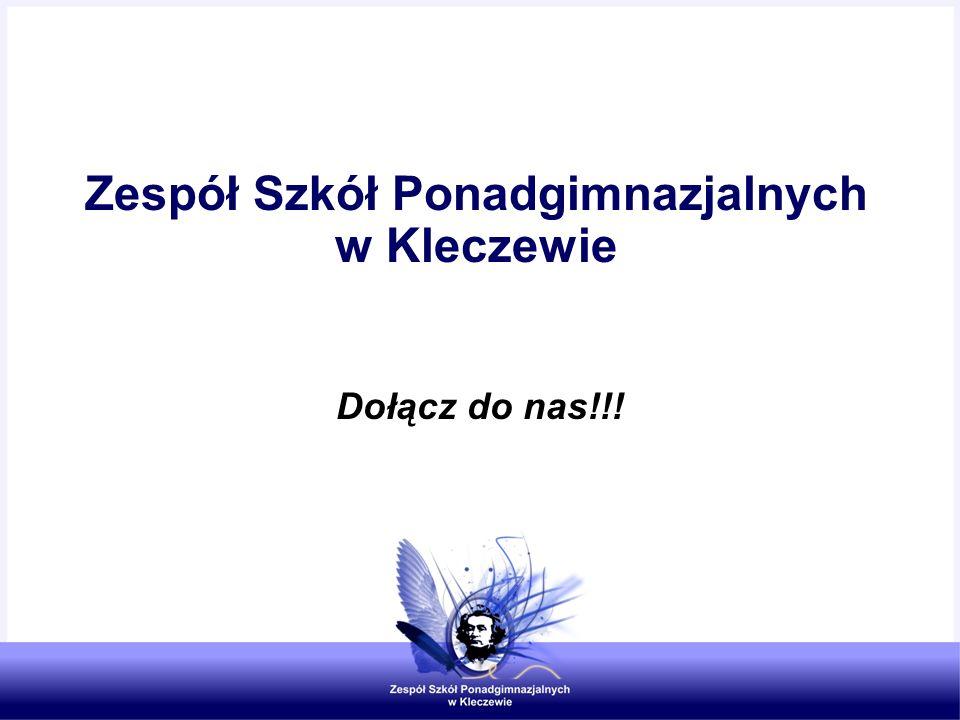 Zespół Szkół Ponadgimnazjalnych w Kleczewie Dołącz do nas!!!