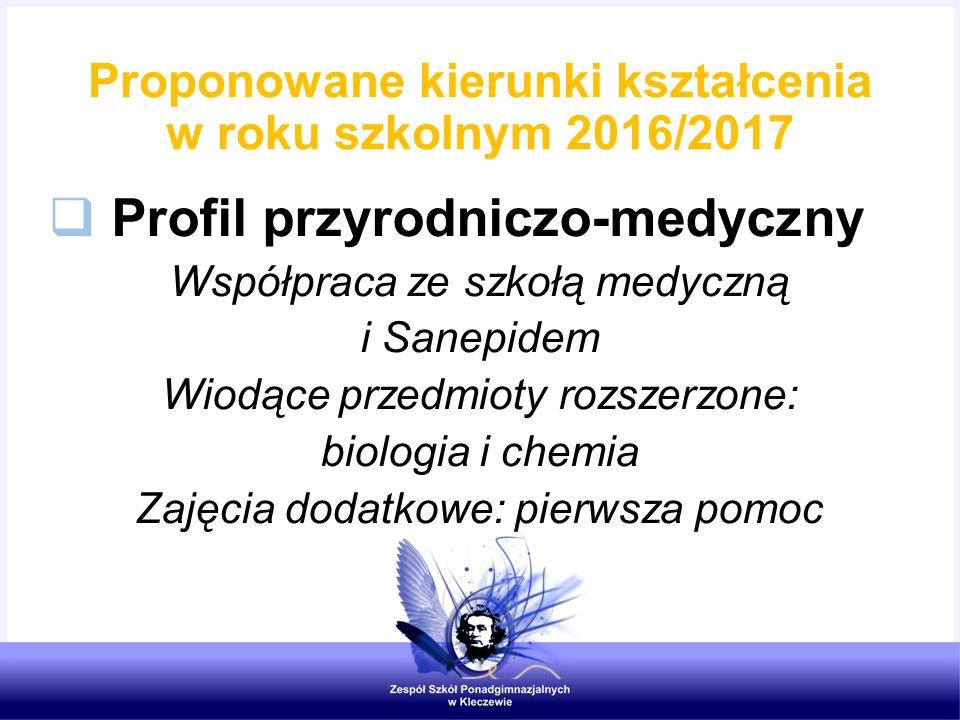Proponowane kierunki kształcenia w roku szkolnym 2016/2017  Profil przyrodniczo-medyczny Współpraca ze szkołą medyczną i Sanepidem Wiodące przedmioty