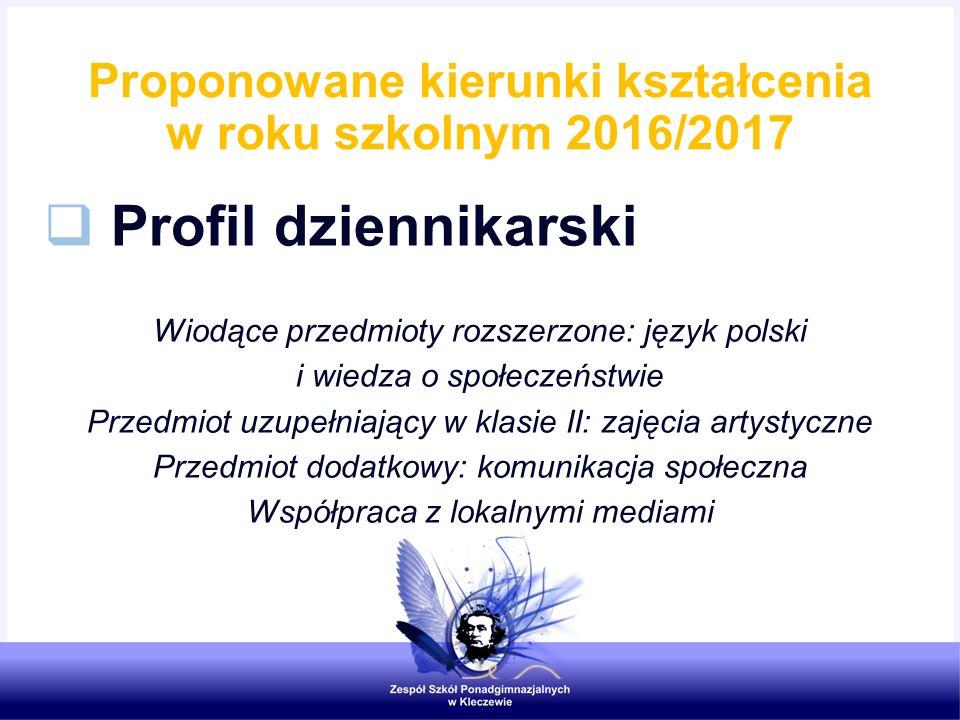 Proponowane kierunki kształcenia w roku szkolnym 2016/2017  Profil dziennikarski Wiodące przedmioty rozszerzone: język polski i wiedza o społeczeństw