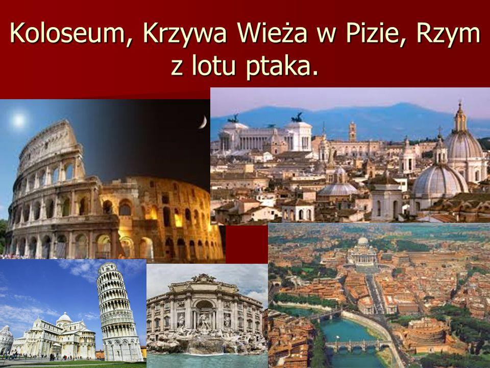 Koloseum, Krzywa Wieża w Pizie, Rzym z lotu ptaka.