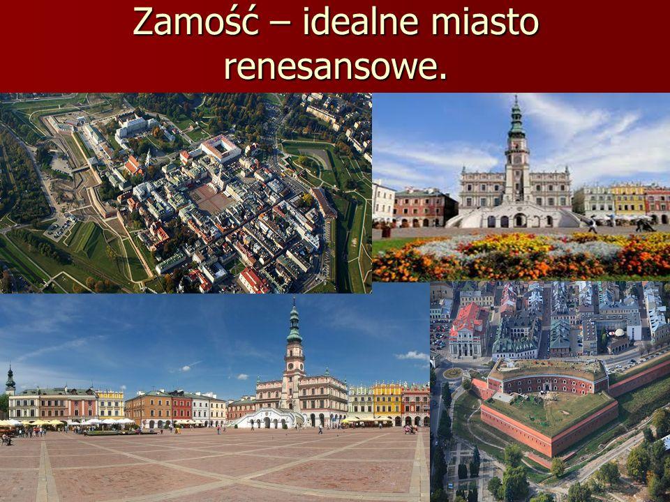 Zamość – idealne miasto renesansowe.