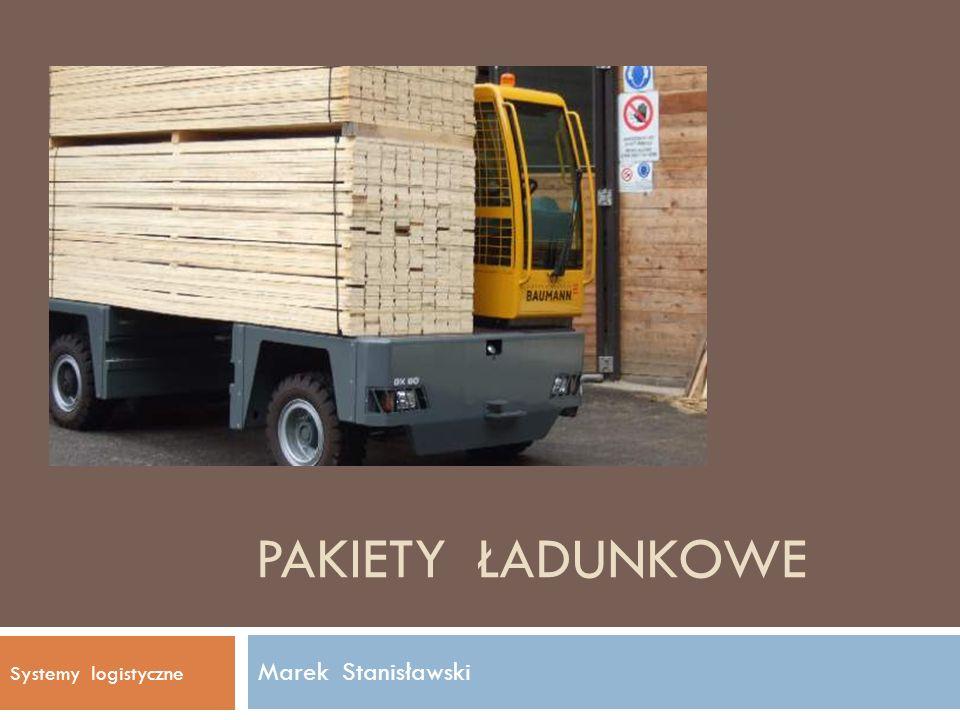 PAKIETY ŁADUNKOWE Marek Stanisławski Systemy logistyczne