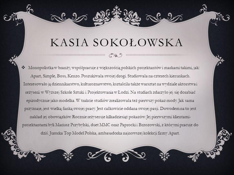 KASIA SOKOŁOWSKA  Monopolistka w branży, współpracuje z większością polskich projektantów i markami takimi, jak: Apart, Simple, Boss, Kenzo.