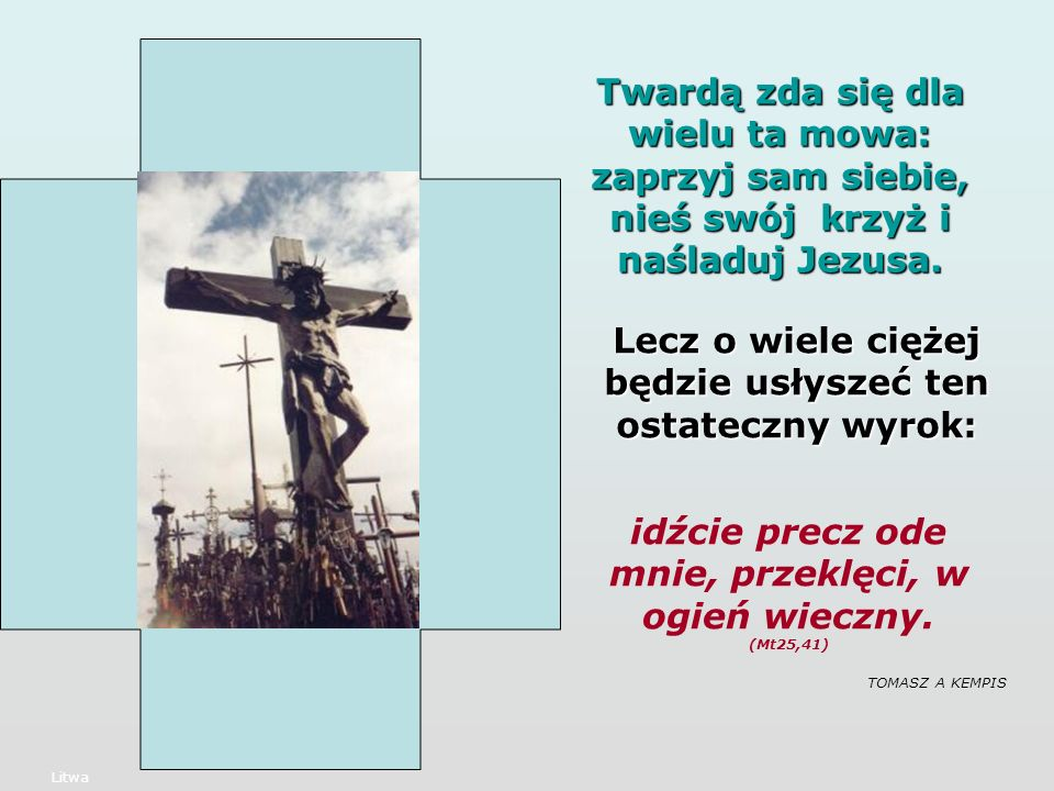 Twardą zda się dla wielu ta mowa: zaprzyj sam siebie, nieś swój krzyż i naśladuj Jezusa.
