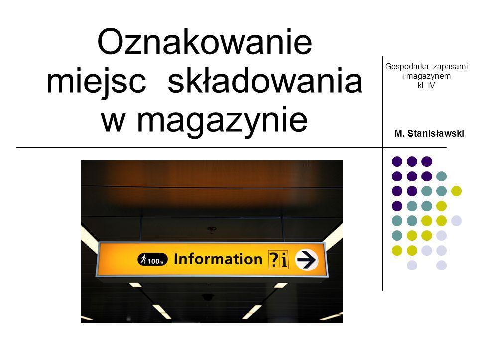 Oznakowanie magazynów Przejrzysty i logiczny system oznaczenia miejsc magazynowych ma kluczowe znaczenie dla sprawnego i efektywnego zarządzania magazynem.