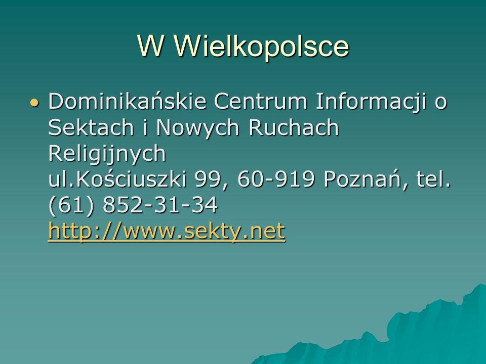 W Wielkopolsce Dominikańskie Centrum Informacji o Sektach i Nowych Ruchach Religijnych ul.Kościuszki 99, 60-919 Poznań, tel.