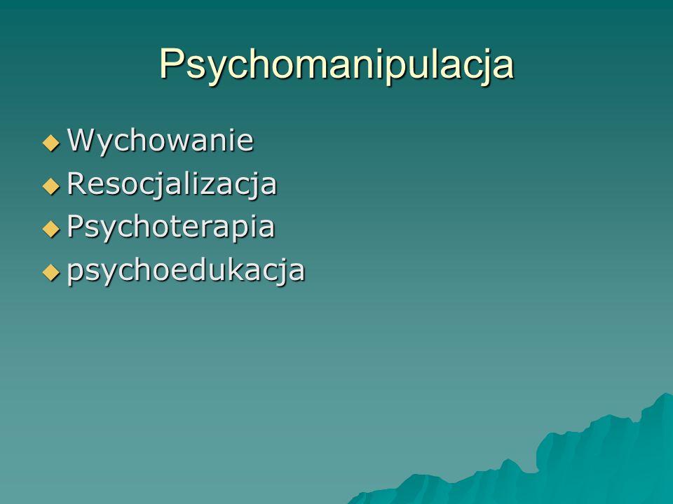 Psychomanipulacja  Wychowanie  Resocjalizacja  Psychoterapia  psychoedukacja