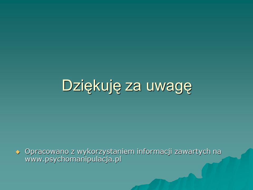 Dziękuję za uwagę  Opracowano z wykorzystaniem informacji zawartych na www.psychomanipulacja.pl