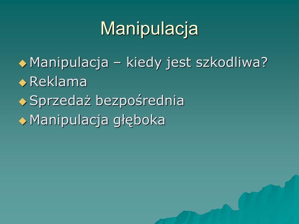 Manipulacja  Manipulacja – kiedy jest szkodliwa.