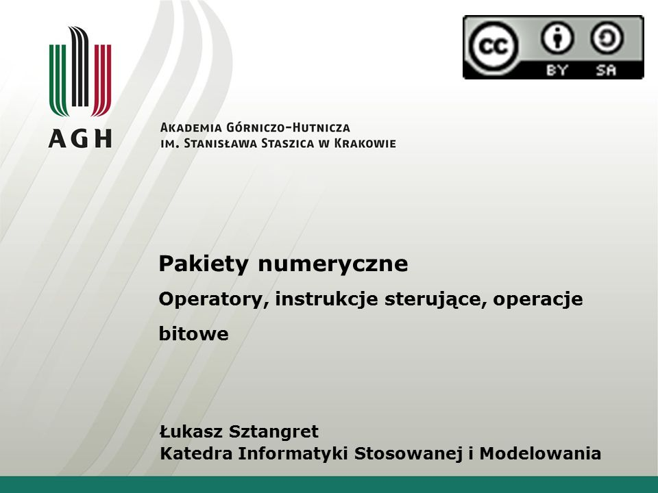 Pakiety numeryczne Operatory, instrukcje sterujące, operacje bitowe Łukasz Sztangret Katedra Informatyki Stosowanej i Modelowania