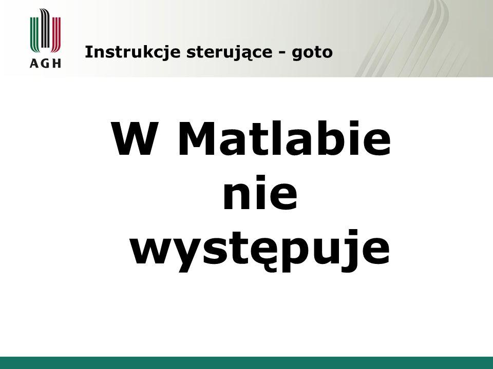Instrukcje sterujące - goto W Matlabie nie występuje
