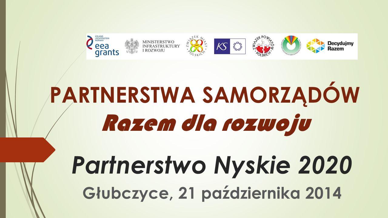 Partnerstwo Nyskie 2020 Głubczyce, 21 października 2014 PARTNERSTWA SAMORZĄDÓW Razem dla rozwoju