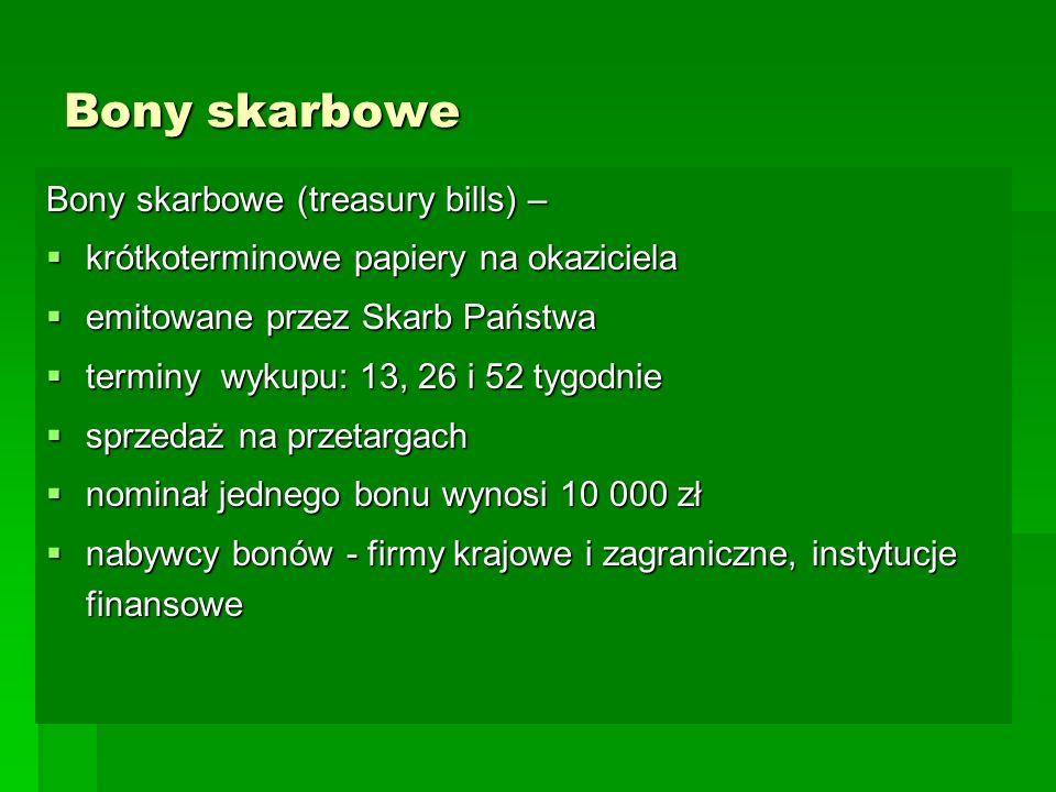 Bony skarbowe Bony skarbowe (treasury bills) –  krótkoterminowe papiery na okaziciela  emitowane przez Skarb Państwa  terminy wykupu: 13, 26 i 52 t