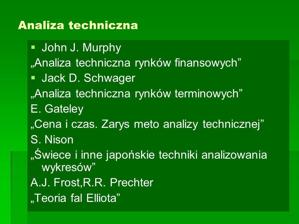 """Analiza techniczna   John J. Murphy """"Analiza techniczna rynków finansowych""""   Jack D. Schwager """"Analiza techniczna rynków terminowych"""" E. Gateley"""