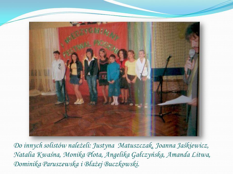 Do innych solistów należeli: Justyna Matuszczak, Joanna Jaśkiewicz, Natalia Kwaśna, Monika Plota, Angelika Gałczyńska, Amanda Litwa, Dominika Paruszew