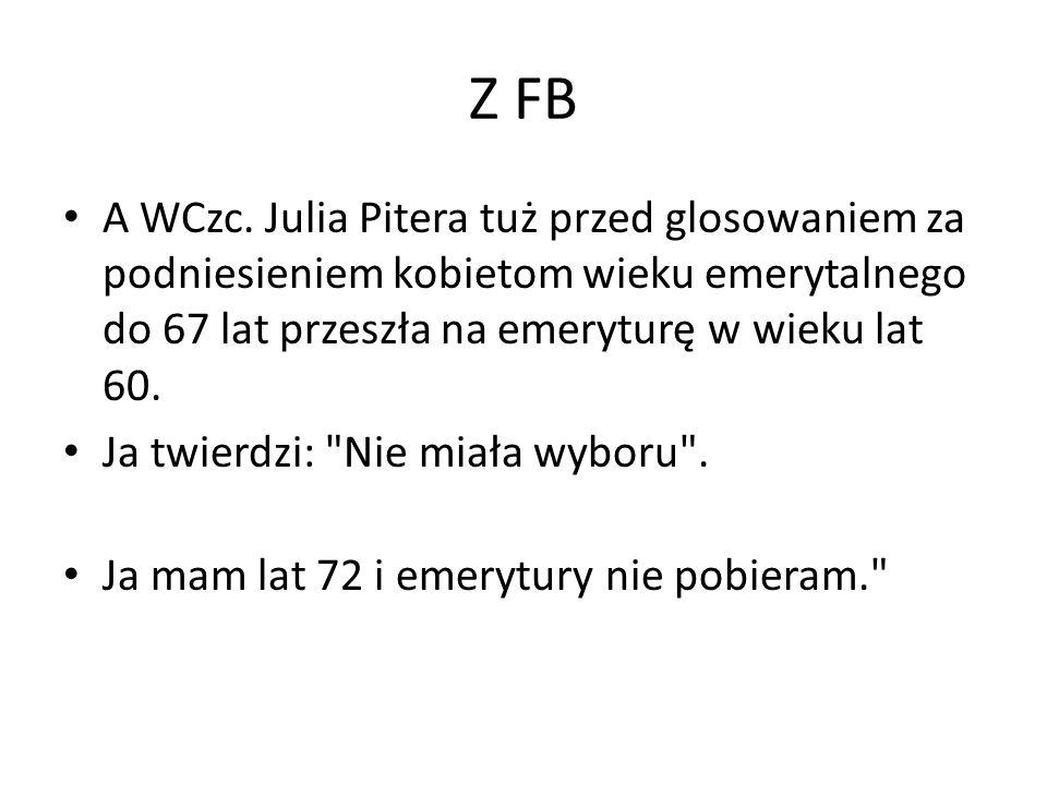 Z FB A WCzc. Julia Pitera tuż przed glosowaniem za podniesieniem kobietom wieku emerytalnego do 67 lat przeszła na emeryturę w wieku lat 60. Ja twierd