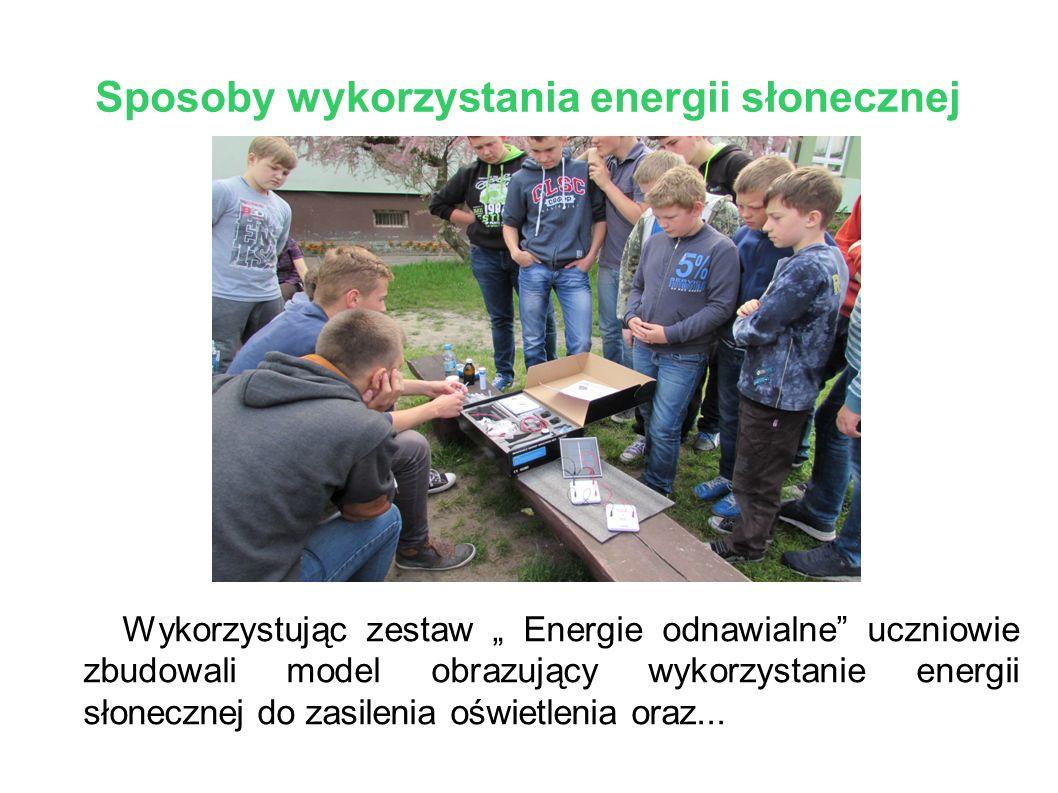 """Sposoby wykorzystania energii słonecznej Wykorzystując zestaw """" Energie odnawialne"""" uczniowie zbudowali model obrazujący wykorzystanie energii słonecz"""