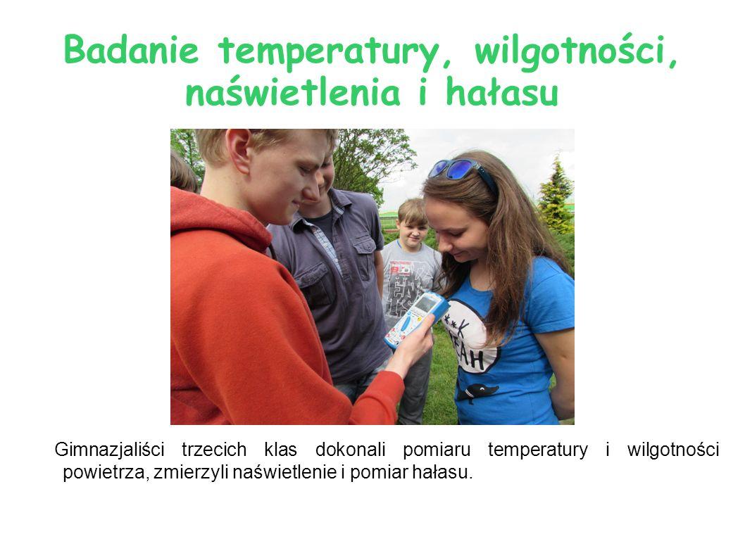 Badanie temperatury, wilgotności, naświetlenia i hałasu Gimnazjaliści trzecich klas dokonali pomiaru temperatury i wilgotności powietrza, zmierzyli na