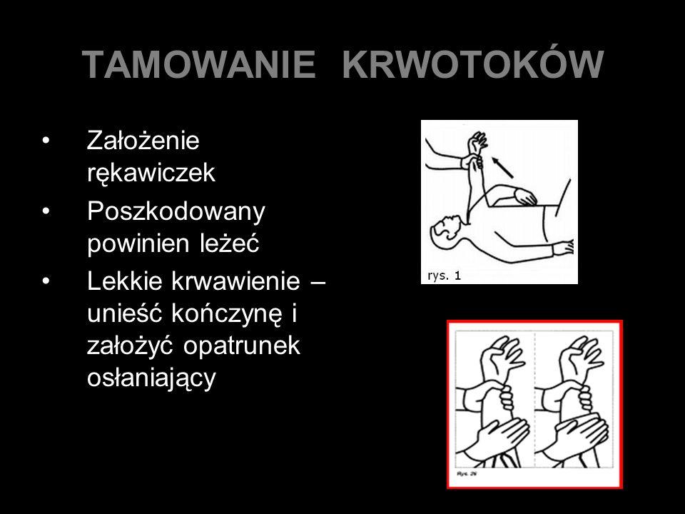 TAMOWANIE KRWOTOKÓW Założenie rękawiczek Poszkodowany powinien leżeć Lekkie krwawienie – unieść kończynę i założyć opatrunek osłaniający