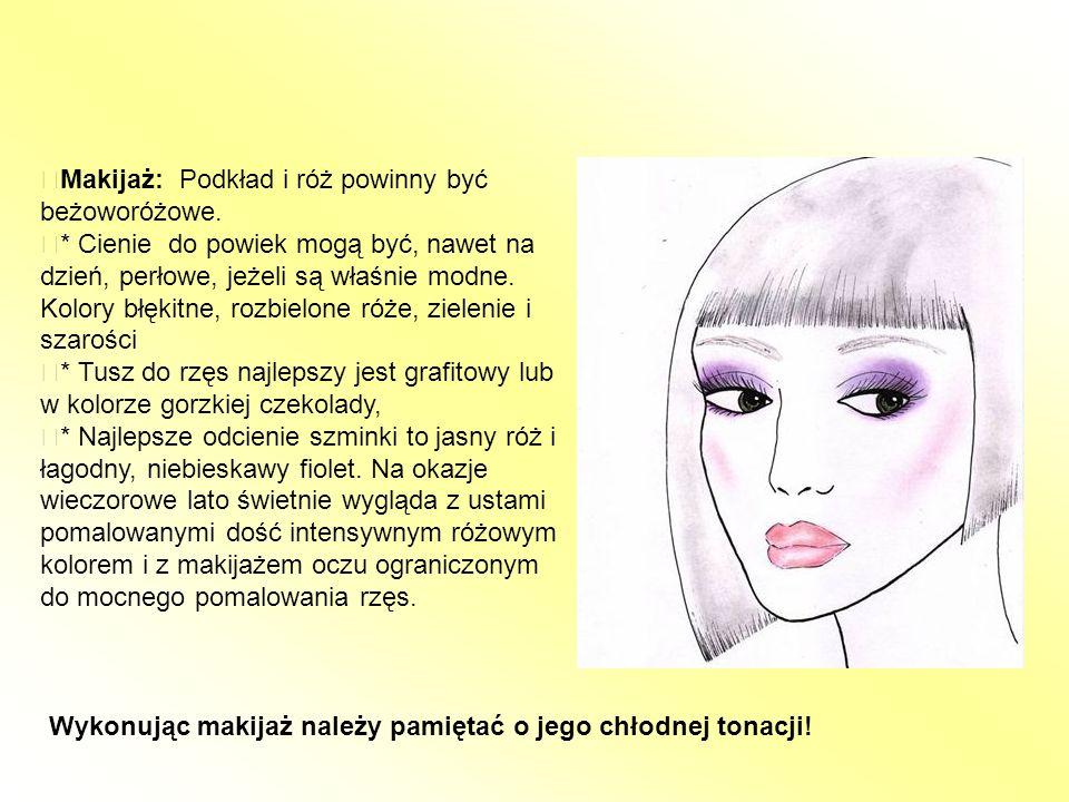 Wykonując makijaż należy pamiętać o jego chłodnej tonacji! Makijaż: Podkład i róż powinny być beżoworóżowe. * Cienie do powiek mogą być, nawet na dzie