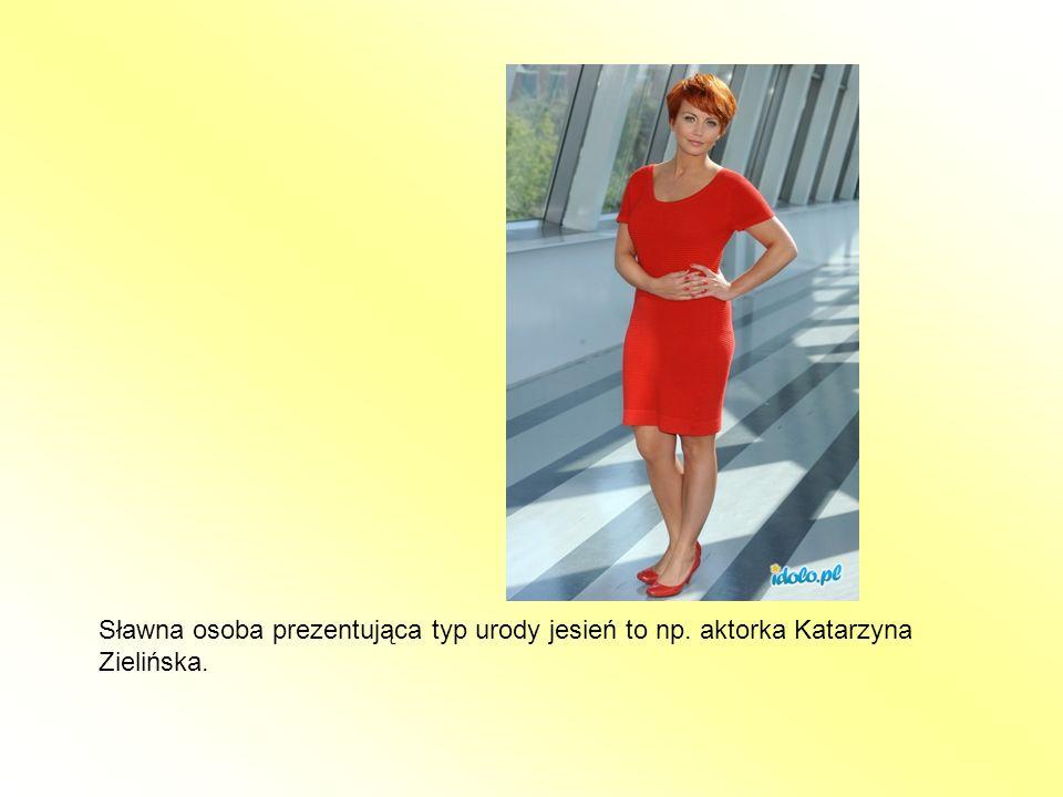 Sławna osoba prezentująca typ urody jesień to np. aktorka Katarzyna Zielińska.