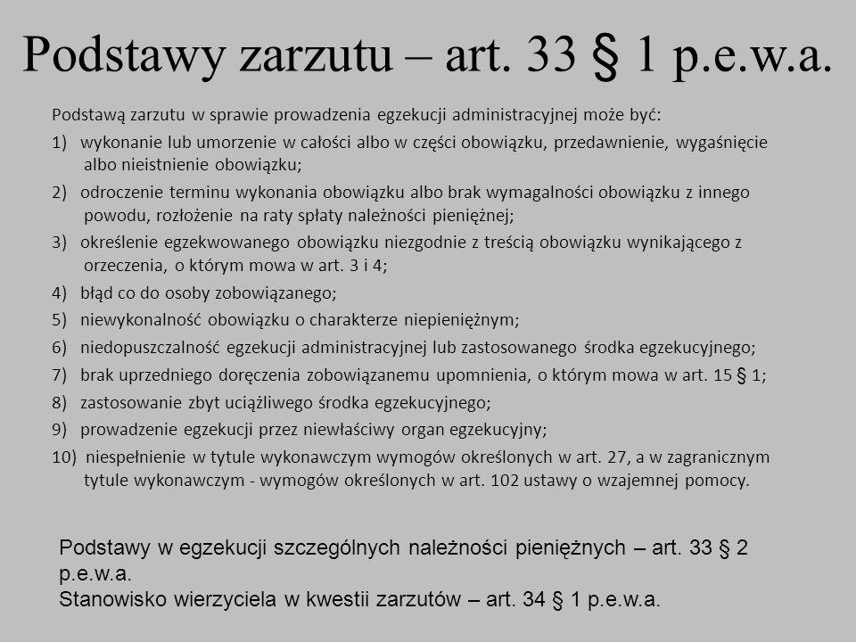 Podstawy zarzutu – art. 33 § 1 p.e.w.a. Podstawą zarzutu w sprawie prowadzenia egzekucji administracyjnej może być: 1) wykonanie lub umorzenie w całoś