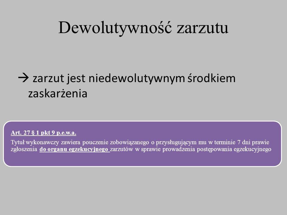 Dewolutywność zarzutu  zarzut jest niedewolutywnym środkiem zaskarżenia Art. 27 § 1 pkt 9 p.e.w.a. Tytuł wykonawczy zawiera pouczenie zobowiązanego o