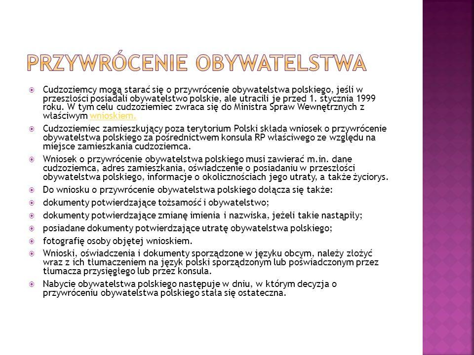  Cudzoziemcy mogą starać się o przywrócenie obywatelstwa polskiego, jeśli w przeszłości posiadali obywatelstwo polskie, ale utracili je przed 1.