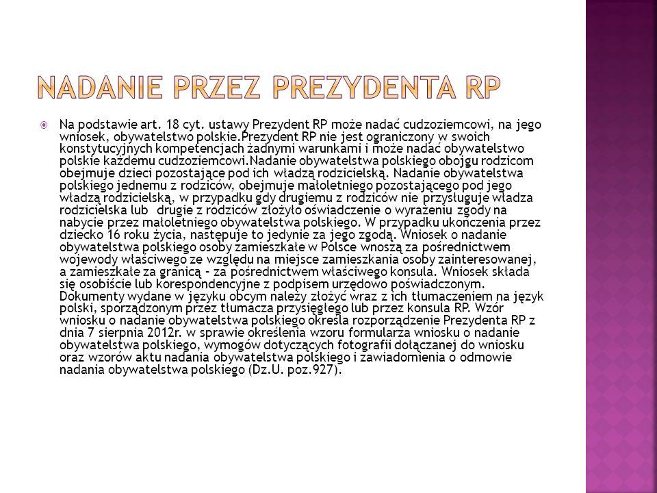  Na podstawie art. 18 cyt. ustawy Prezydent RP może nadać cudzoziemcowi, na jego wniosek, obywatelstwo polskie.Prezydent RP nie jest ograniczony w sw