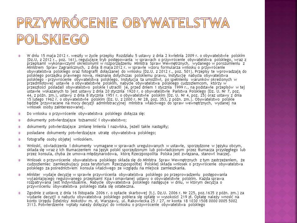  W dniu 15 maja 2012 r. weszły w życie przepisy Rozdziału 5 ustawy z dnia 2 kwietnia 2009 r. o obywatelstwie polskim (Dz.U. z 2012 r., poz. 161), reg