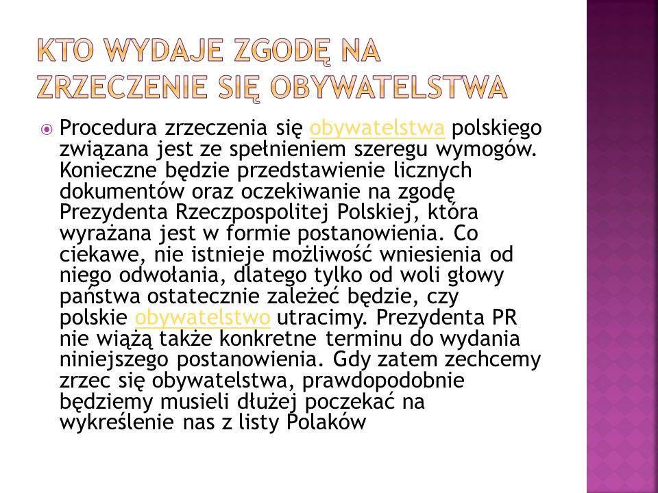  Procedura zrzeczenia się obywatelstwa polskiego związana jest ze spełnieniem szeregu wymogów.