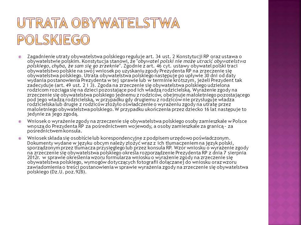 Zagadnienie utraty obywatelstwa polskiego reguluje art. 34 ust. 2 Konstytucji RP oraz ustawa o obywatelstwie polskim. Konstytucja stanowi, że
