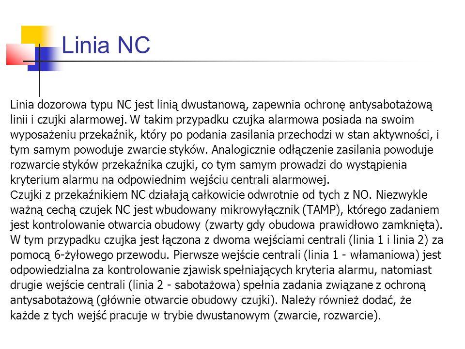 Linia dozorowa typu NC jest linią dwustanową, zapewnia ochron ę antysabotażową linii i czujki alarmowej. W takim przypadku czujka alarmowa posiada na