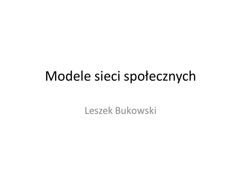 Modele sieci społecznych Leszek Bukowski