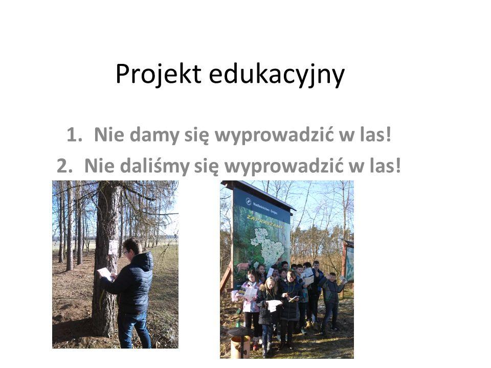 Projekt edukacyjny 1.Nie damy się wyprowadzić w las! 2.Nie daliśmy się wyprowadzić w las!