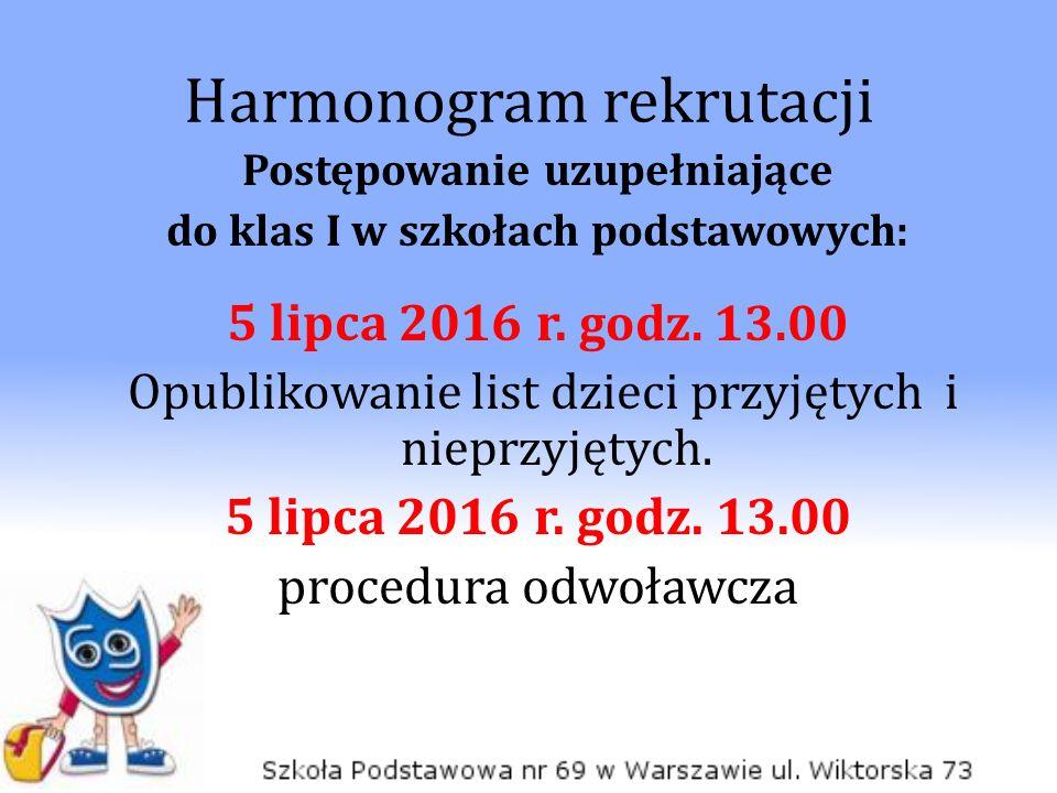 Harmonogram rekrutacji Postępowanie uzupełniające do klas I w szkołach podstawowych: 5 lipca 2016 r.