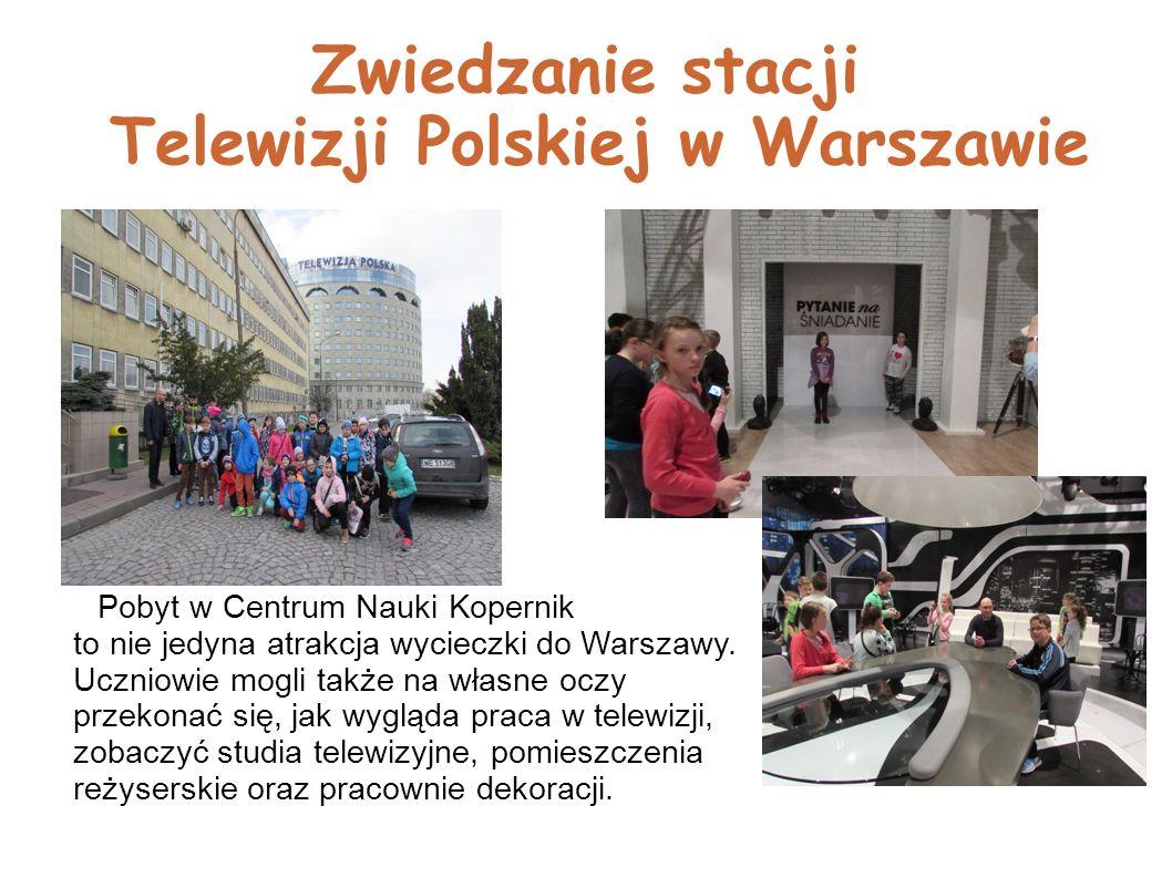 Zwiedzanie stacji Telewizji Polskiej w Warszawie Pobyt w Centrum Nauki Kopernik to nie jedyna atrakcja wycieczki do Warszawy.